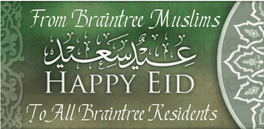 From Braintree Muslims Happy Eid to all Braintree Residents